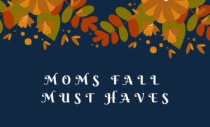 Moms Fall Must Haves