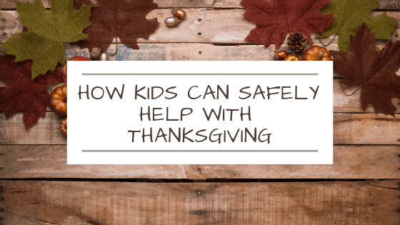 How to Safely Let Kids Help with Thanksgiving Dinner