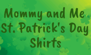 Mommy and Me St. Patrick's Day Shirts